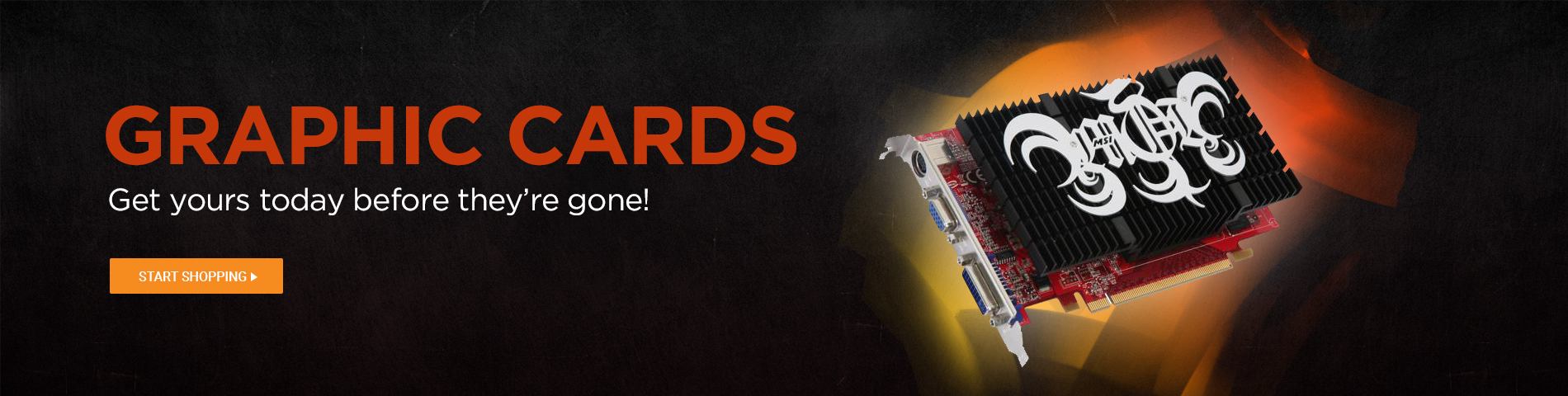 Graphic Cards - Get them before they're gone!