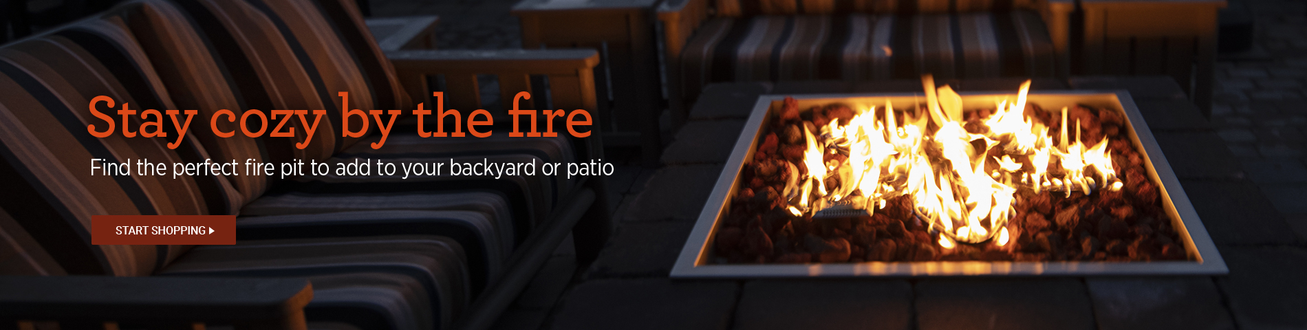 Stay cozy by the fire - Shop Fire Pits for your backyard or patio