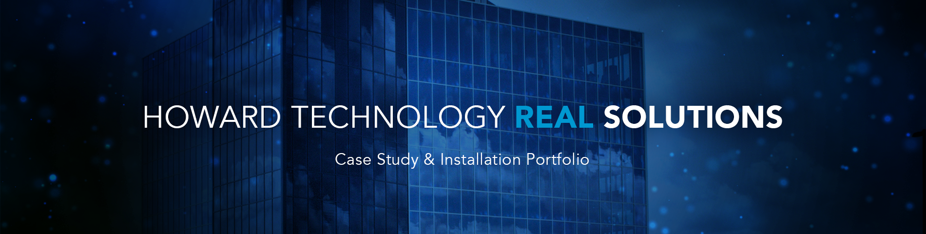 Howard Technology Solutions Case Study & Installation Portfolio